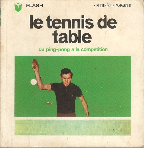 Le tennis de table : Du ping-pong à la compétition (Marabout-flash)
