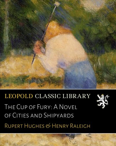 The Cup of Fury: A Novel of Cities and Shipyards