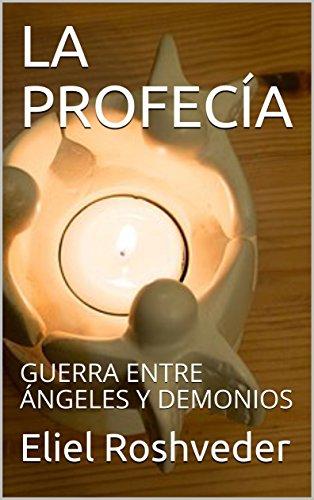 Descargar Libro LA PROFECÍA: GUERRA ENTRE ÁNGELES Y DEMONIOS de Eliel Roshveder