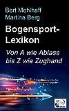 Bogensport-Lexikon: Bogenschießen von A wie Ablass bis Z wie Zughand