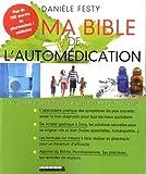 Ma bible de l'automédication - Le guide référence pour soigner sans danger toute la famille
