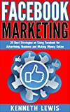 Facebook: Facebook Marketing: 25 Best Strategies on Using Facebook for Advertising, Business and Making Money Online (Social Media, Lead Generation, Business ... Passive Income 1) (English Edition)