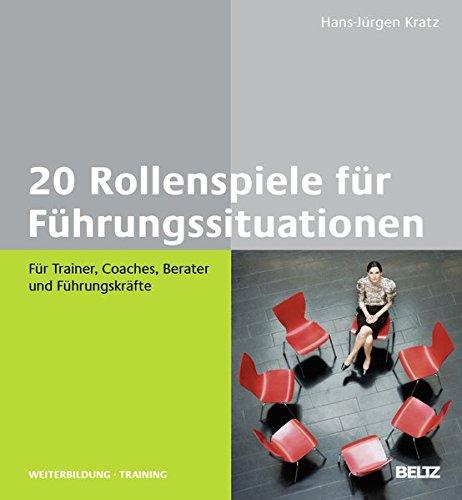 20 Rollenspiele für Führungssituationen: Für Trainer, Coaches, Berater und Führungskräfte (Beltz Weiterbildung / Fachbuch)