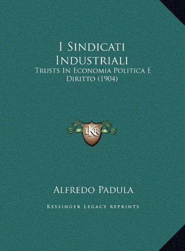 I Sindicati Industriali: Trusts in Economia Politica E Diritto (1904)