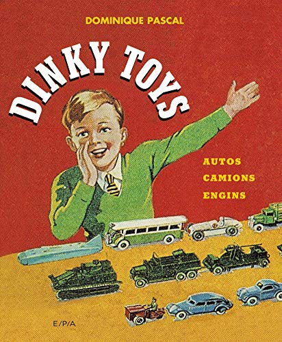 Dinky Toys: Autos, camions, engins par Dominique Pascal