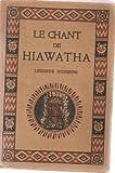 le chant de hiawatha d apres les legendes peaux rouges recuieillies par h w longfellow