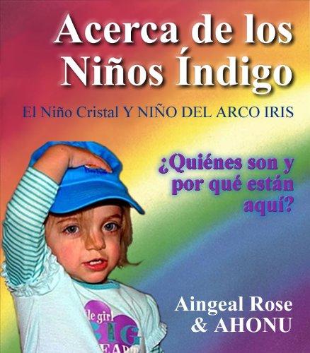 Acerca de los Niños Índigo,  El Niño Cristal Y NIÑO DEL ARCO IRIS por Kevin (AHONU) O'Grady