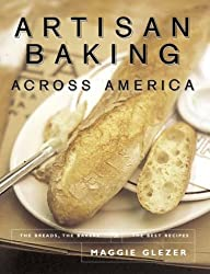 Artisan Baking Across America: The Breads, the Bakers, the Best Recipes by Maggie Glezer (2000-10-02)