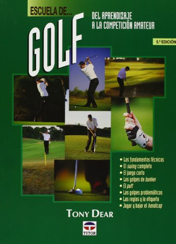 Escuela de Golf - del Aprendizaje a la Competicion Amateur por Tony Dear