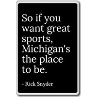 So if you want great sports, Michigan's the pla... - Rick Snyder - quotes fridge magnet, Black - Magnete frigo