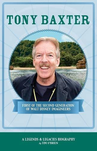 Tony Baxter: First of the Second Generation of Walt Disney Imagineers (Legends & Legacies)
