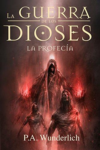 LA PROFECÍA (La Guerra de los Dioses nº 3) por Pablo Andrés Wunderlich Padilla