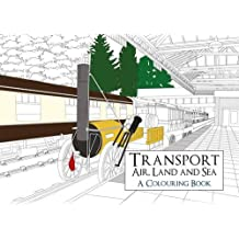 Transport: Air, Land and Sea A Colouring Book