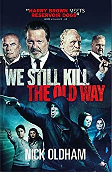 We Still Kill the Old Way: The Official Novelisation from the Film by [Oldham, Nick]