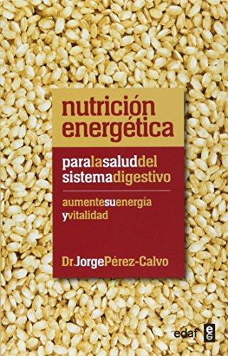 Nutrición energética para la salud del sistema digestivo: Aumente su energía y vitalidad (Plus Vitae) por Jorge Pérez-Calvo