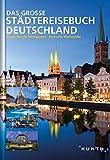 Das große Städtereisebuch Deutschland: Faszinierende Metropolen, reizvolle Kleinstädte (KUNTH Bildbände/Illustrierte Bücher) -