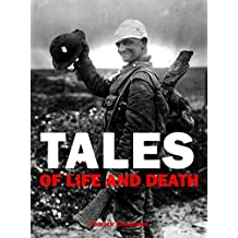 TALES OF LIFE AND DEATH: Stories from World War 1 (English Edition)