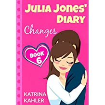 JULIA JONES' DIARY - Changes - Book 6 (Diary Book for Girls aged 9 - 12)