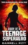 Diary of a Teenage Superhero (Teen Superheroes Book 1)
