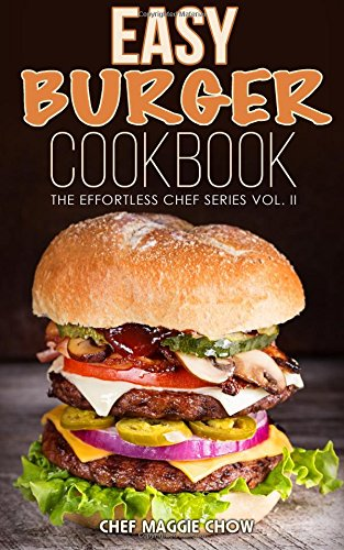 Easy Burger Cookbook: Volume 2 (The Effortless Chef Series)