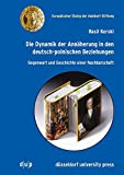 Die Dynamik der Annäherung in den deutsch-polnischen Beziehungen. Gegenwart und Geschichte einer Nachbarschaft