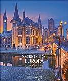 Reiseziele Secret Citys Europa: 70 charmante Städte abseits des Trubels. Bildband mit echten Insidertipps für unvergessliche Städtereisen in Europa. Von Bath über Maastricht nach Lyon und Porto. - Henning Aubel