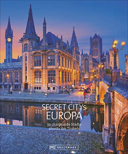 Reiseziele Secret Citys Europa: 70 charmante Städte abseits des Trubels. Bildband mit echten Insidertipps für unvergessliche Städtereisen in Europa. Von Bath über Maastricht nach Lyon und Porto.