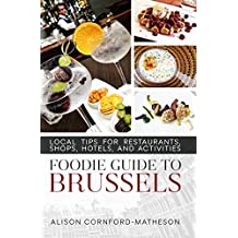 Foodie Guide to Brussels: Local Tips for Restaurants, Shops, Hotels, and Activities (English Edition)