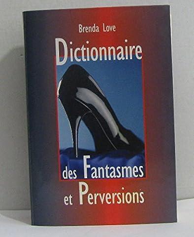 Dictionnaire des fantasmes, perversions et autres pratiques de l'amour