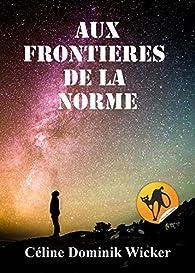 Aux frontières de la norme par Céline Dominik-Wicker