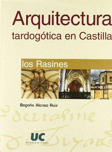 Arquitectura tardogótica en Castilla: los Rasines (Analectas) por Begoña Alonso Ruiz