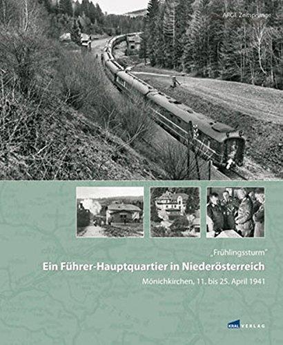 Frühlingssturm - Ein Führer-Hauptquartier in Niederösterreich - Mönichkirchen, 12. bis 25. April 1941