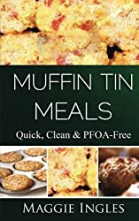 Muffin Tin Meals:: Quick, Clean and PFOA-Free by Maggie Ingles (2013-02-01)