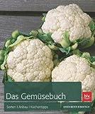 Das Gemüsebuch: Arten, Sorten, Anbau, Küchentipps