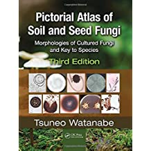 Pictorial Atlas of Soil and Seed Fungi: Morphologies of Cultured Fungi and Key to Species,Third Edition: 4 (Mycology)