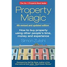 Property Magic: How to buy property using other people's time, money and experienc by Simon Zutshi (2012-08-21)