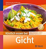 Köstlich essen bei Gicht: Über 130 Rezepte: Endlich niedrige Harnsäurewerte (REIHE, Köstlich essen)