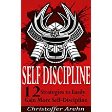 Self-Discipline: 12 Strategies to Easily Gain More Self-Discipline (Includes Free Books and my No.1 Secret to Success) (Self-Discipline, Develop Discipline, ... Dreams, Self-Esteem) (English Edition)