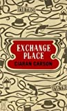 Exchange Place by Ciaran Carson (1-Oct-2012) Paperback