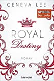 Royal Destiny: Roman (Die Royals-Saga, Band 7) - Geneva Lee