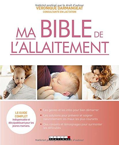 Ma bible de l'allaitement : Le guide complet indispensable et déculpabilisant pour les jeunes mamans