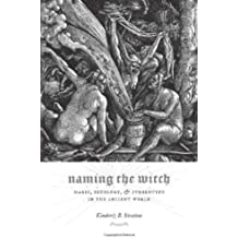 Naming the Witch: Magic, Ideology, and Stereotype in the Ancient World (Gender, Theory, and Religion)