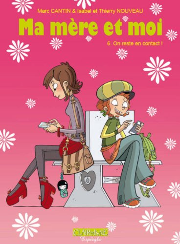 Ma mère et moi, Tome 6 : On reste en contact !