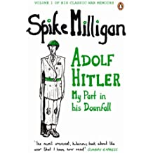 Adolf Hitler: My Part in his Downfall