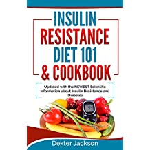 Insulin Resistance Diet 101 & Cookbook: Beginner's Guide with Recipes and Updated with the NEWEST Scientific Information About Insulin Resistance and Diabetes (Includes Action Plan!) (English Edition)