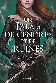 Un palais d'épines et de roses, tome 3 : Un palais de cendres et de ruines par Sarah J. Maas