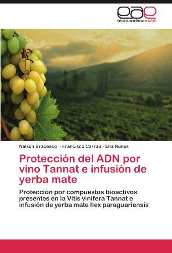 Proteccion del Adn Por Vino Tannat E Infusion de Yerba Mate por Nelson Bracesco