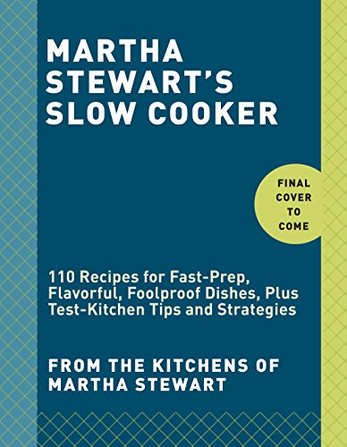 martha-stewarts-slow-cooker-110-recipes-for-fast-prep-flavorful-foolproof-dishes-plus-test-kitchen-t