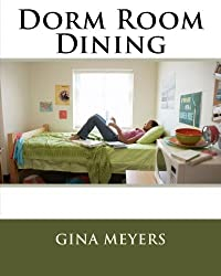 Dorm Room Dining by Gina Meyers (2011-08-14)