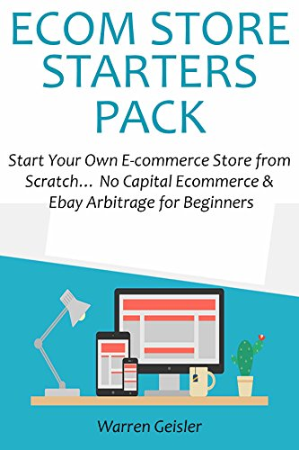 E-COM STORE STARTERS PACK: Start Your Own E-commerce Store from Scratch... No Capital Ecommerce & Ebay Arbitrage for Beginners (English Edition)